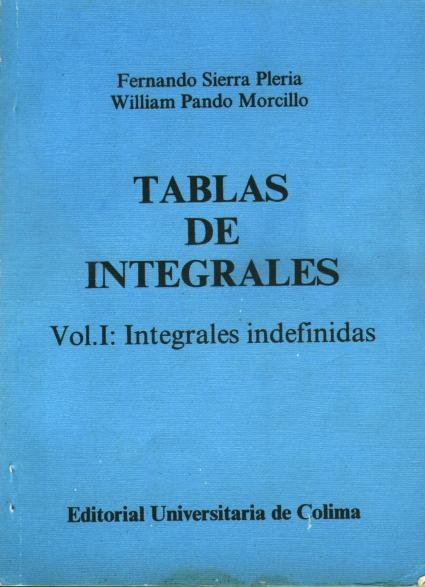 Portada del Tablas de Integrales. Vol.I: Integrales indefinidas (de Fernando Sierra Pleria y William Pando Morcillo)